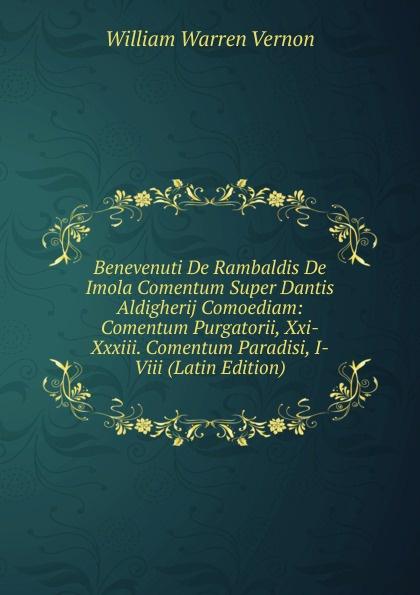 Benevenuti De Rambaldis De Imola Comentum Super Dantis Aldigherij Comoediam: Comentum Purgatorii, Xxi-Xxxiii. Comentum Paradisi, I-Viii (Latin Edition)