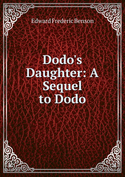 Benson E F Dodo.s Daughter: A Sequel to Dodo