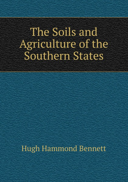 Hugh Hammond Bennett The Soils and Agriculture of the Southern States evaluating selected soils of southern nigeria for rubber cultivation