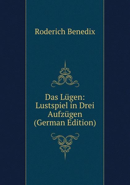 Roderich Benedix Das Lugen: Lustspiel in Drei Aufzugen (German Edition) roderich benedix die hochzeitsreise lustspiel in zwei aufzugen german edition