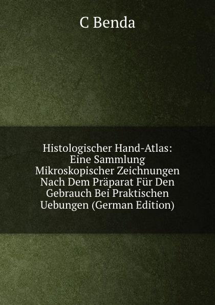 C Benda Histologischer Hand-Atlas: Eine Sammlung Mikroskopischer Zeichnungen Nach Dem Praparat Fur Den Gebrauch Bei Praktischen Uebungen (German Edition) g benda sammlung italienischer arien