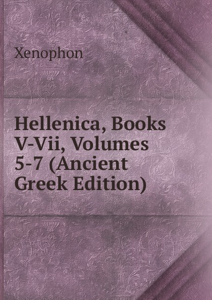 Xenophon Hellenica, Books V-Vii, Volumes 5-7 (Ancient Greek Edition) clouds wasps peace l488 vii trans henderson greek