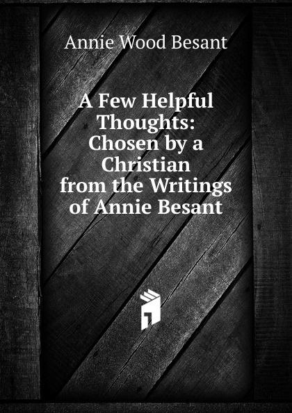 цена Annie Wood Besant A Few Helpful Thoughts: Chosen by a Christian from the Writings of Annie Besant онлайн в 2017 году