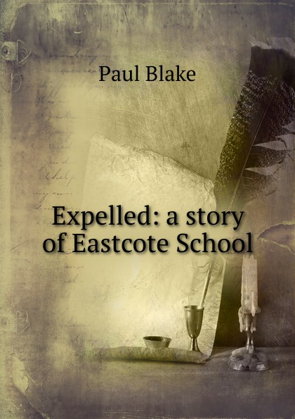 Paul Blake Expelled: a story of Eastcote School expelled