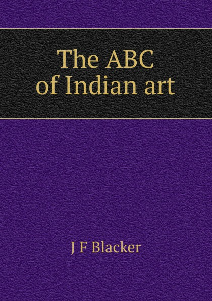 J F Blacker The ABC of Indian art indian version of k abc
