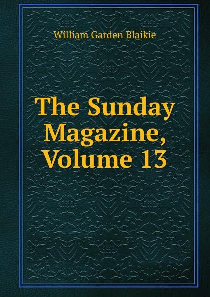 William Garden Blaikie The Sunday Magazine, Volume 13 ventures level 4 workbook cd rom