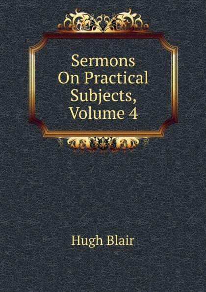 лучшая цена Hugh Blair Sermons On Practical Subjects, Volume 4