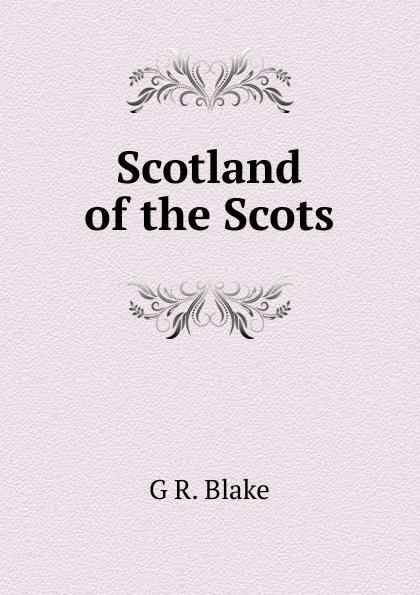 G R. Blake Scotland of the Scots цена