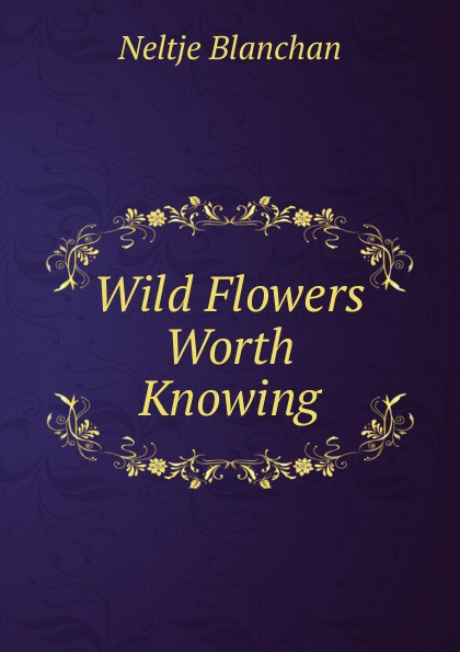 лучшая цена Blanchan Neltje Wild Flowers Worth Knowing
