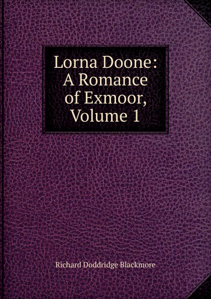 R. D. Blackmore Lorna Doone: A Romance of Exmoor, Volume 1 lorna doone level 4 2 cd