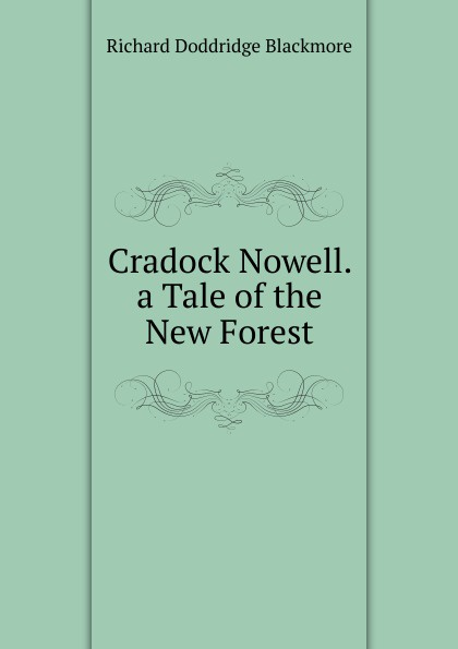 R. D. Blackmore Cradock Nowell. a Tale of the New Forest blackmore richard doddridge cradock nowell a tale of the new forest volume 2 of 3