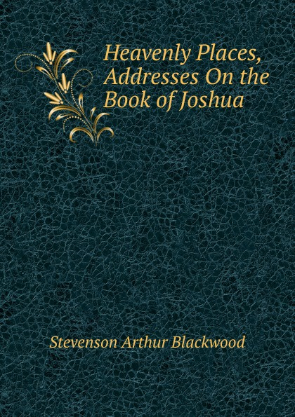 Stevenson Arthur Blackwood Heavenly Places, Addresses On the Book of Joshua 29cc 4 hole engine parts set for 1 5 fg baja hpi 5t 5b ss ts h85160 wholesale and retail