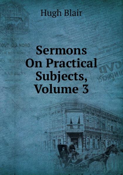 лучшая цена Hugh Blair Sermons On Practical Subjects, Volume 3
