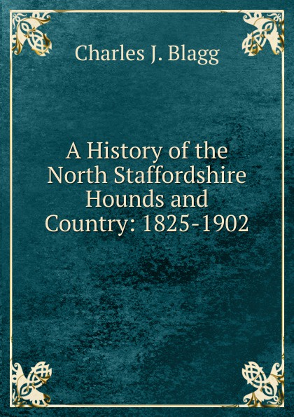 A History of the North Staffordshire Hounds and Country: 1825-1902
