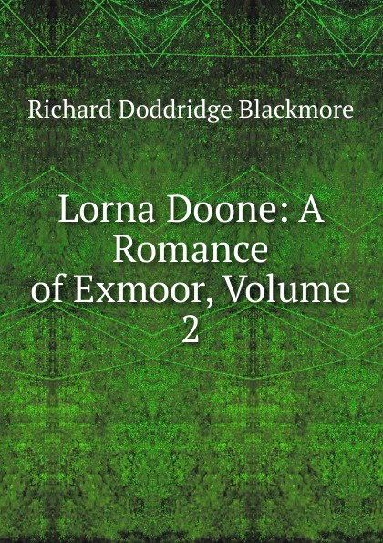 R. D. Blackmore Lorna Doone: A Romance of Exmoor, Volume 2 lorna doone level 4 2 cd
