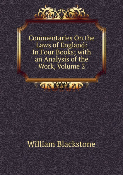 William Blackstone Commentaries On the Laws of England: In Four Books; with an Analysis of the Work, Volume 2 цены