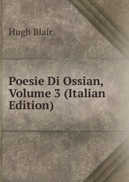 Hugh Blair Poesie Di Ossian, Volume 3 (Italian Edition) ossian temora