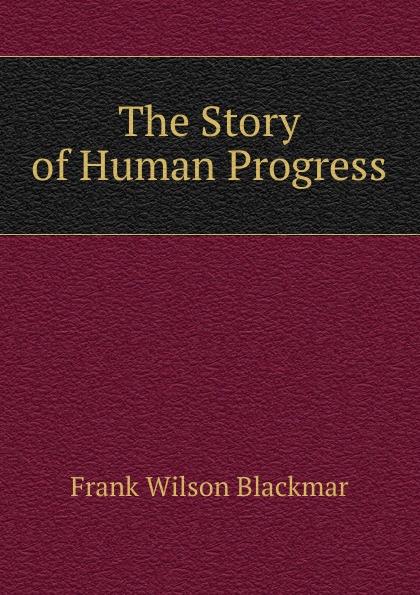 цена Frank Wilson Blackmar The Story of Human Progress онлайн в 2017 году