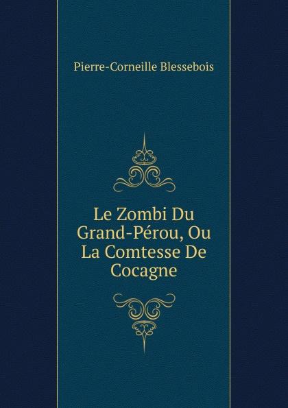 Pierre-Corneille Blessebois Le Zombi Du Grand-Perou, Ou La Comtesse De Cocagne