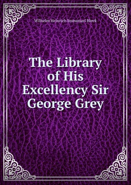 Wilhelm Heinrich Immanuel Bleek The Library of His Excellency Sir George Grey wilhelm heinrich immanuel bleek on the origin of language