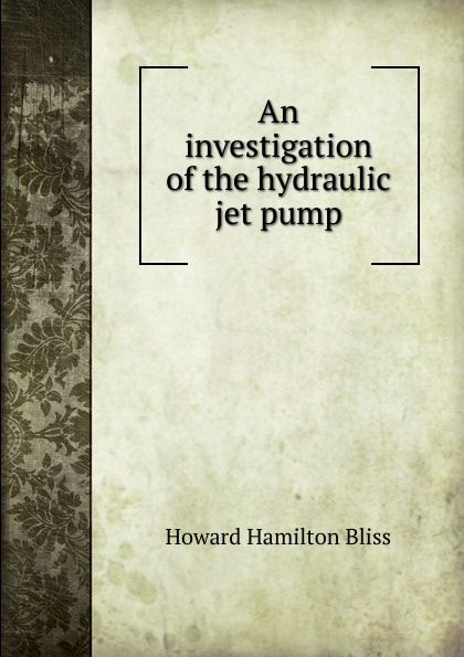 Howard Hamilton Bliss An investigation of the hydraulic jet pump