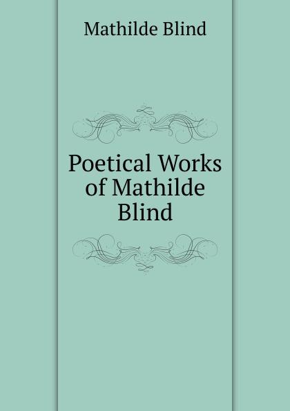 Mathilde Blind Poetical Works of Mathilde Blind blind mathilde george eliot