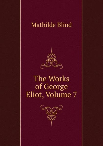 Mathilde Blind The Works of George Eliot, Volume 7 blind mathilde george eliot