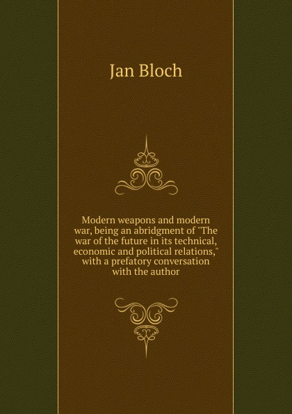 Jan Bloch Modern weapons and modern war, being an abridgment of The war of the future in its technical, economic and political relations, with a prefatory conversation with the author стивен иссерлис steven isserlis bloch bridge hough in the shadow of war sacd