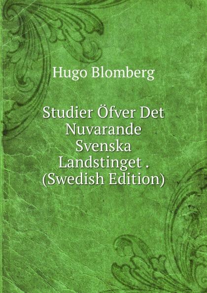 Hugo Blomberg Studier Ofver Det Nuvarande Svenska Landstinget . (Swedish Edition) dovertie lars georg balneologiska studier vid upsala vattenkuranstalt swedish edition