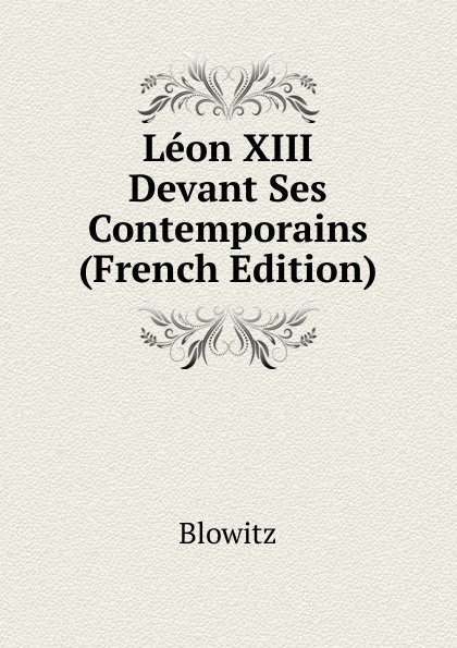 Blowitz Leon XIII Devant Ses Contemporains (French Edition) geffcken friedrich heinrich leon xiii devant l allemagne french edition