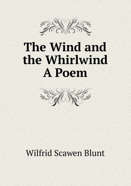 Wilfrid Scawen Blunt The Wind and the Whirlwind A Poem. blunt wilfrid scawen satan absolved a victorian mystery