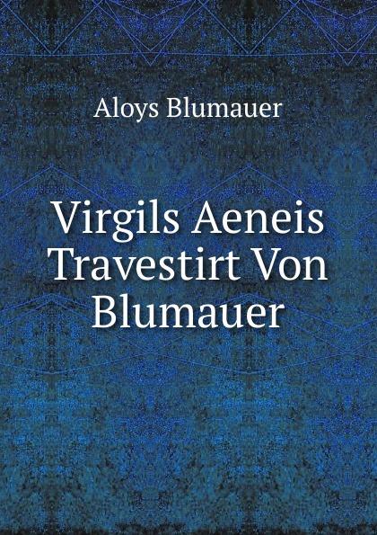 Aloys Blumauer Virgils Aeneis Travestirt Von Blumauer alois blumauer gedichte