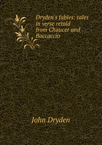 Dryden John Dryden.s fables: tales in verse retold from Chaucer and Boccaccio
