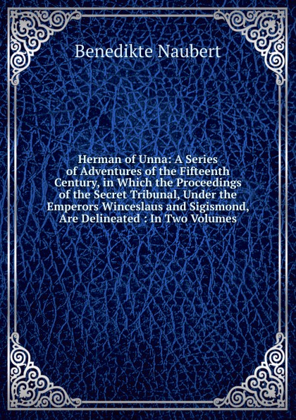 Benedikte Naubert Herman of Unna: A Series of Adventures of the Fifteenth Century, in Which the Proceedings of the Secret Tribunal, Under the Emperors Winceslaus and Sigismond, Are Delineated : In Two Volumes green alice stopford town life in the fifteenth century volume 2