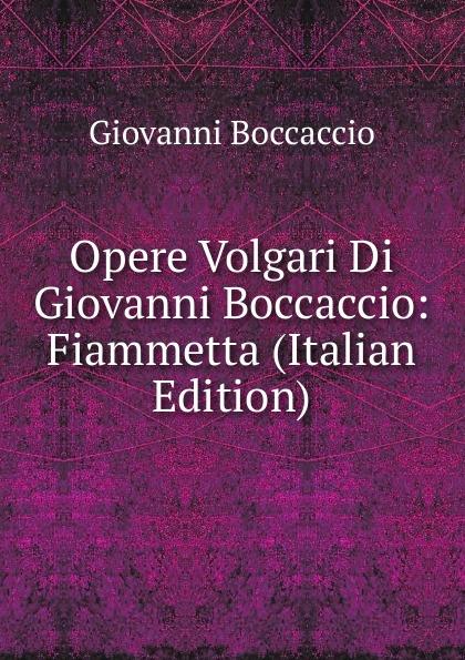 Boccaccio Giovanni Opere Volgari Di Giovanni Boccaccio: Fiammetta (Italian Edition) boccaccio giovanni la fiamenta