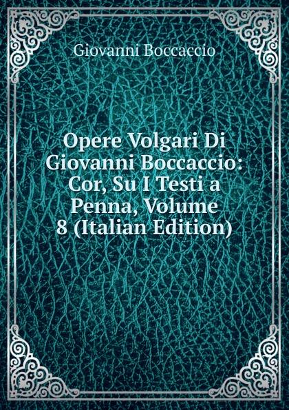 Boccaccio Giovanni Opere Volgari Di Giovanni Boccaccio: Cor, Su I Testi a Penna, Volume 8 (Italian Edition) семенова анастасия николаевна лунный календарь на 2009
