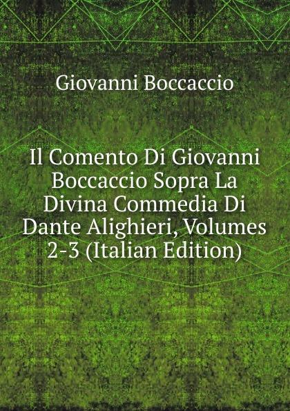 Boccaccio Giovanni Il Comento Di Giovanni Boccaccio Sopra La Divina Commedia Di Dante Alighieri, Volumes 2-3 (Italian Edition) boccaccio giovanni la fiamenta