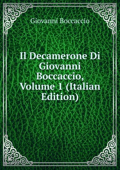 Boccaccio Giovanni Il Decamerone Di Giovanni Boccaccio, Volume 1 (Italian Edition) boccaccio giovanni la fiamenta