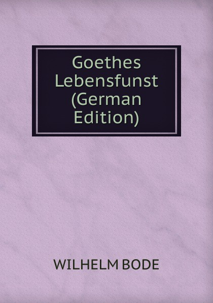 Goethes Lebensfunst (German Edition)