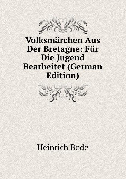 Heinrich Bode Volksmarchen Aus Der Bretagne: Fur Die Jugend Bearbeitet (German Edition) heinrich bode volksmarchen aus der bretagne