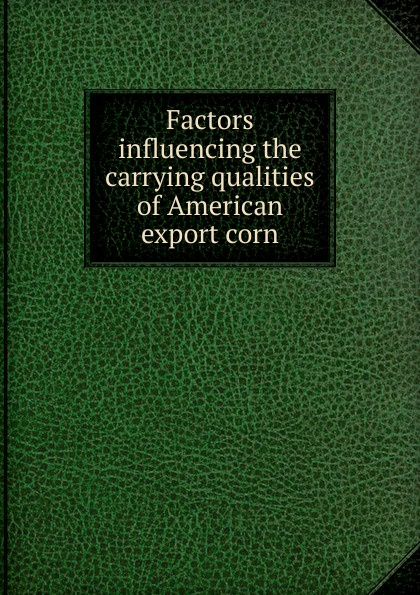 Factors influencing the carrying qualities of American export corn недорго, оригинальная цена