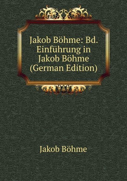 лучшая цена J. Böhme Jakob Bohme: Bd. Einfuhrung in Jakob Bohme (German Edition)