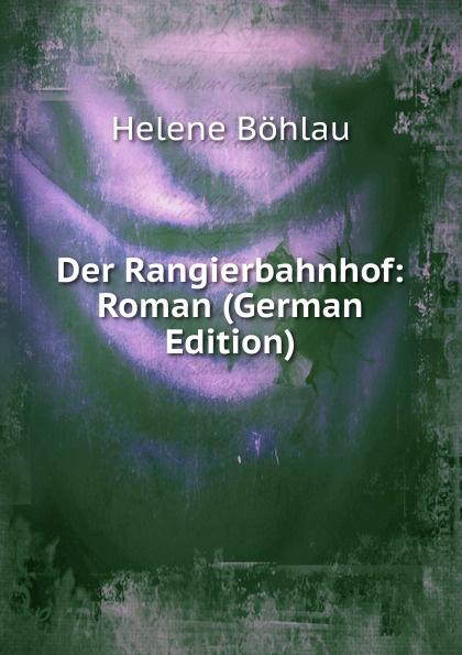 Helene Böhlau Der Rangierbahnhof: Roman (German Edition) helene böhlau halbtier roman