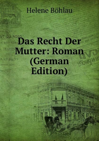 Helene Böhlau Das Recht Der Mutter: Roman (German Edition) helene böhlau halbtier roman