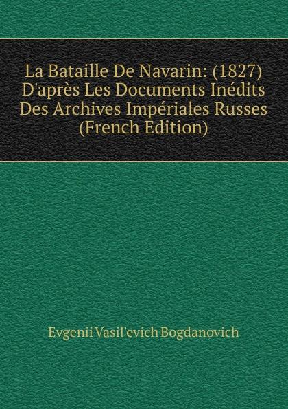 Evgenii Vasil'evich Bogdanovich La Bataille De Navarin: (1827) D.apres Les Documents Inedits Des Archives Imperiales Russes (French Edition) все цены