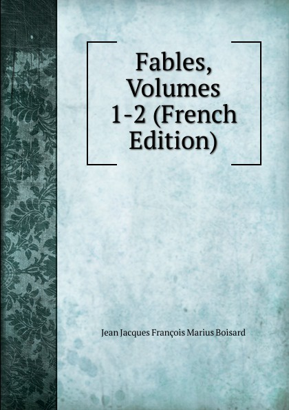 Jean Jacques François Marius Boisard Fables, Volumes 1-2 (French Edition)