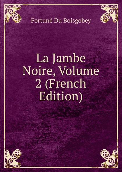 лучшая цена Boisgobey Fortuné Du La Jambe Noire, Volume 2 (French Edition)