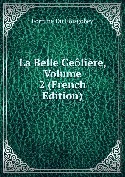 лучшая цена Boisgobey Fortuné Du La Belle Geoliere, Volume 2 (French Edition)