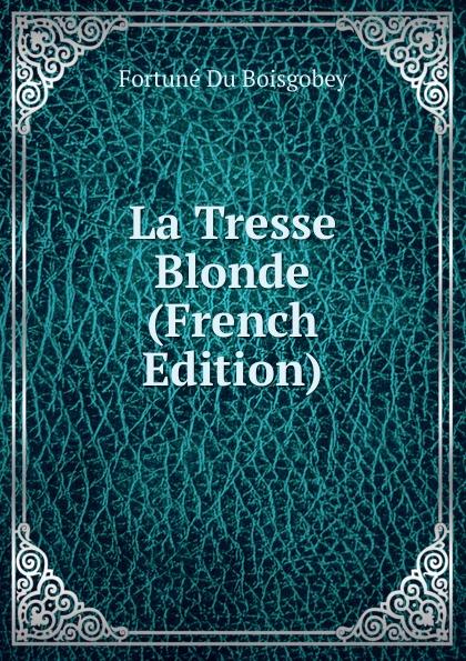 лучшая цена Boisgobey Fortuné Du La Tresse Blonde (French Edition)