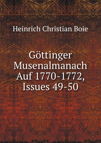 Heinrich Christian Boie Gottinger Musenalmanach Auf 1770-1772, Issues 49-50 carl christian redlich gottinger musenalmanach auf 1771
